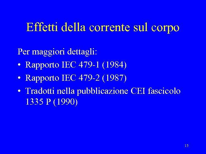Effetti della corrente sul corpo Per maggiori dettagli: • Rapporto IEC 479 -1 (1984)