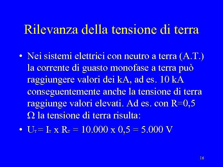 Rilevanza della tensione di terra • Nei sistemi elettrici con neutro a terra (A.