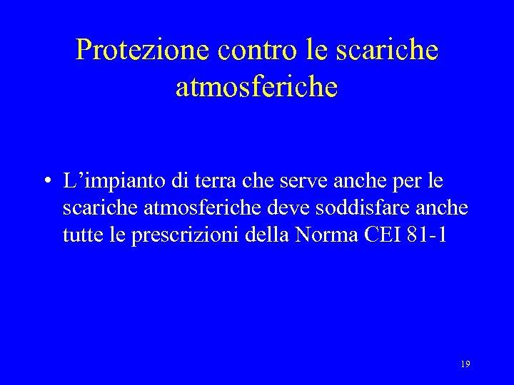 Protezione contro le scariche atmosferiche • L'impianto di terra che serve anche per le