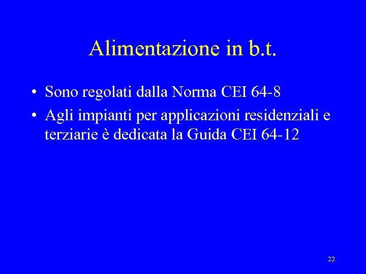 Alimentazione in b. t. • Sono regolati dalla Norma CEI 64 -8 • Agli