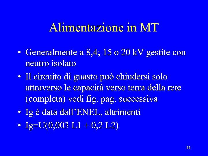 Alimentazione in MT • Generalmente a 8, 4; 15 o 20 k. V gestite