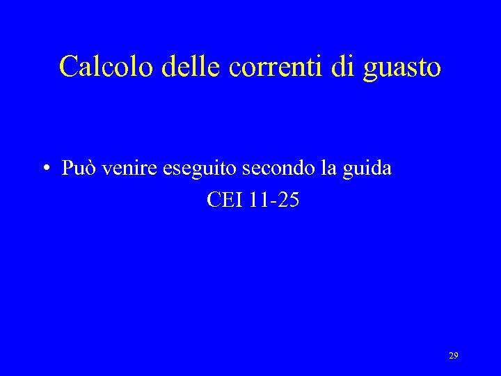 Calcolo delle correnti di guasto • Può venire eseguito secondo la guida CEI 11