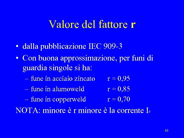 Valore del fattore r • dalla pubblicazione IEC 909 -3 • Con buona approssimazione,