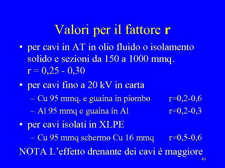Valori per il fattore r • per cavi in AT in olio fluido o