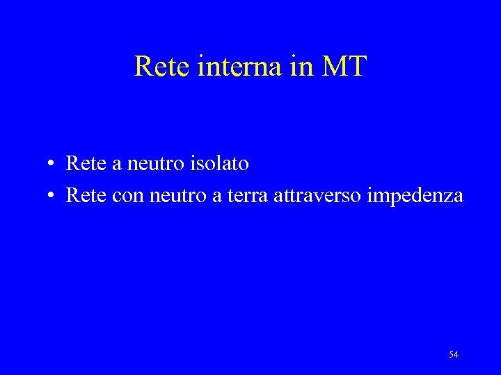 Rete interna in MT • Rete a neutro isolato • Rete con neutro a