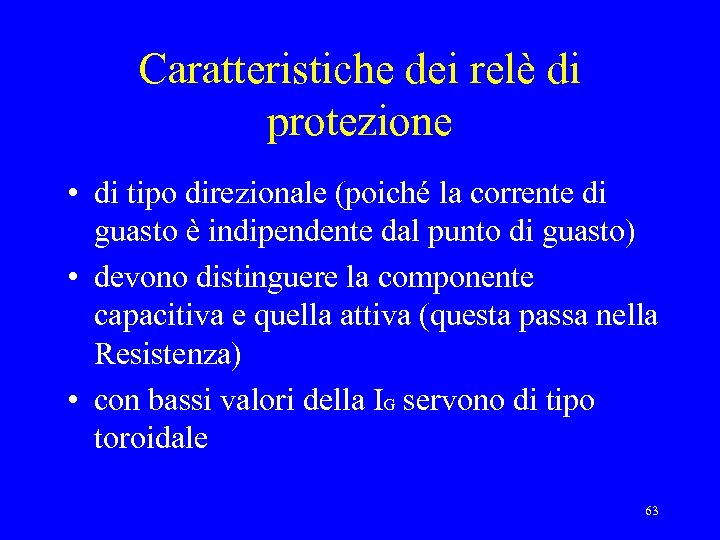 Caratteristiche dei relè di protezione • di tipo direzionale (poiché la corrente di guasto