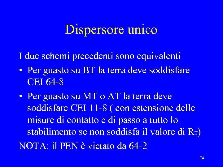Dispersore unico I due schemi precedenti sono equivalenti • Per guasto su BT la