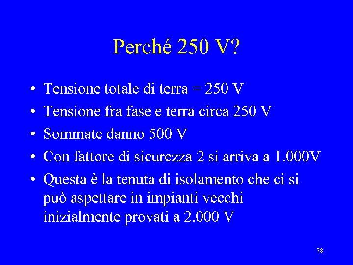 Perché 250 V? • • • Tensione totale di terra = 250 V Tensione