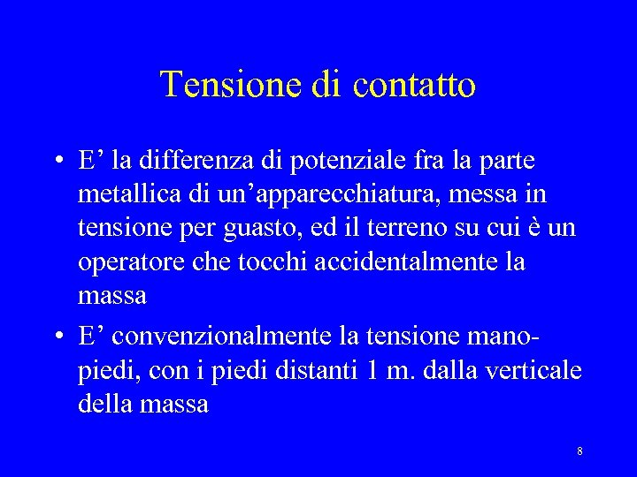 Tensione di contatto • E' la differenza di potenziale fra la parte metallica di