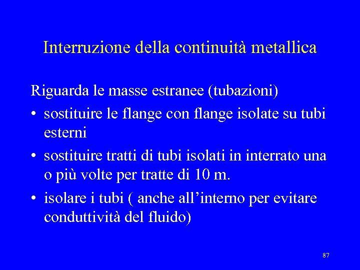 Interruzione della continuità metallica Riguarda le masse estranee (tubazioni) • sostituire le flange con