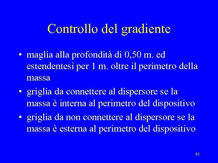 Controllo del gradiente • maglia alla profondità di 0, 50 m. ed estendentesi per