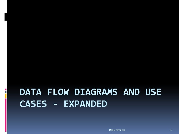 DATA FLOW DIAGRAMS AND USE CASES - EXPANDED Requirements 1