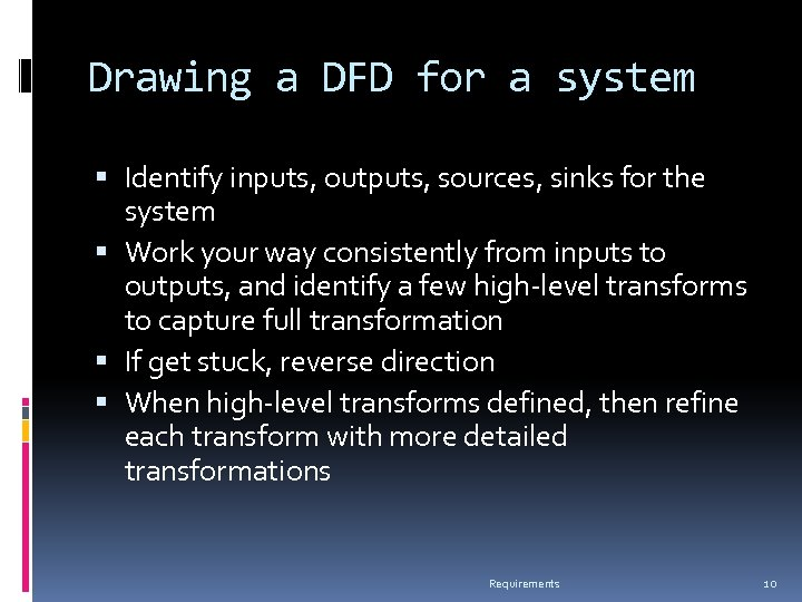 Drawing a DFD for a system Identify inputs, outputs, sources, sinks for the system