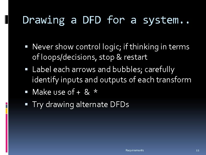 Drawing a DFD for a system. . Never show control logic; if thinking in
