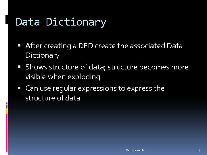 Data Dictionary After creating a DFD create the associated Data Dictionary Shows structure of