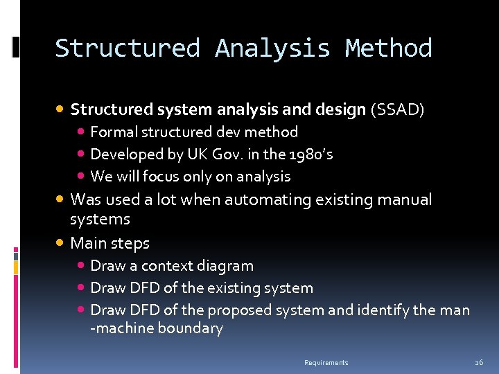 Structured Analysis Method Structured system analysis and design (SSAD) Formal structured dev method Developed