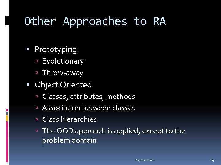 Other Approaches to RA Prototyping Evolutionary Throw-away Object Oriented Classes, attributes, methods Association between