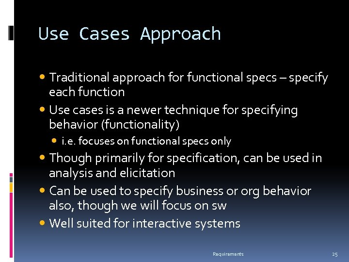 Use Cases Approach Traditional approach for functional specs – specify each function Use cases