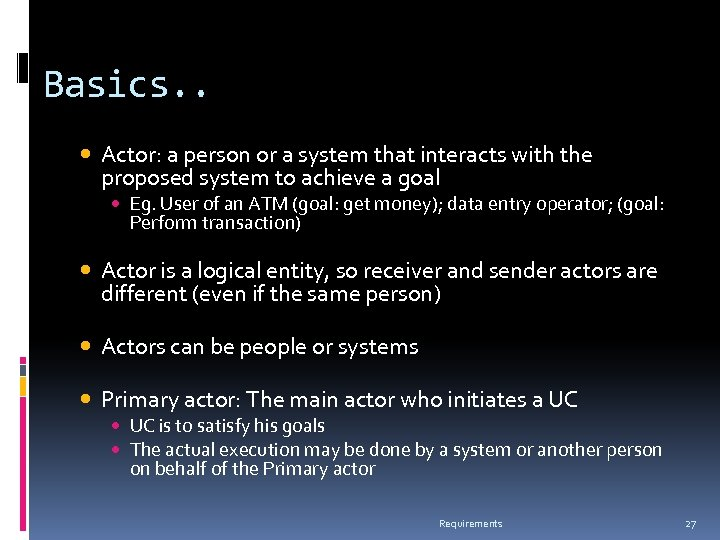 Basics. . Actor: a person or a system that interacts with the proposed system