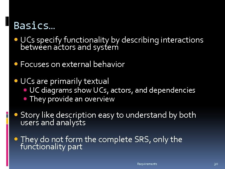 Basics… UCs specify functionality by describing interactions between actors and system Focuses on external