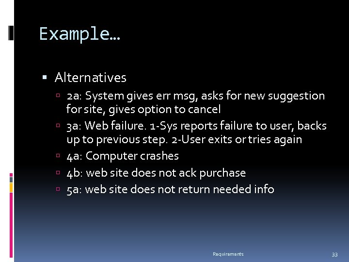Example… Alternatives 2 a: System gives err msg, asks for new suggestion for site,