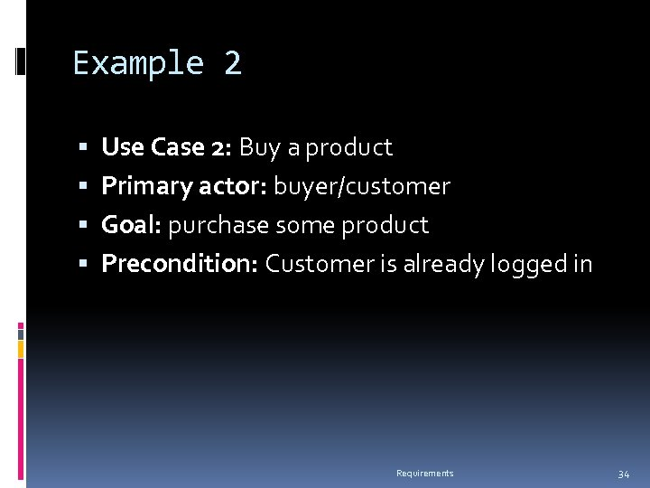 Example 2 Use Case 2: Buy a product Primary actor: buyer/customer Goal: purchase some