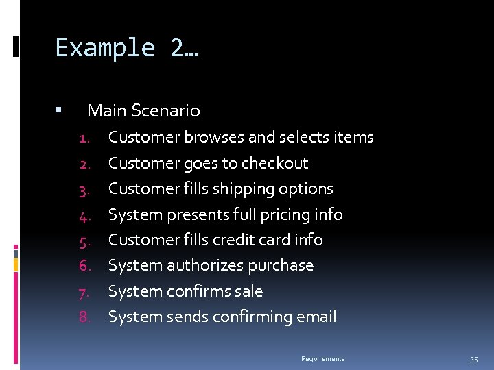 Example 2… Main Scenario 1. 2. 3. 4. 5. 6. 7. 8. Customer browses