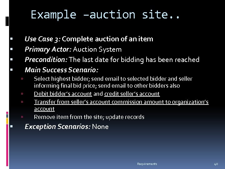 Example –auction site. . Use Case 3: Complete auction of an item Primary Actor: