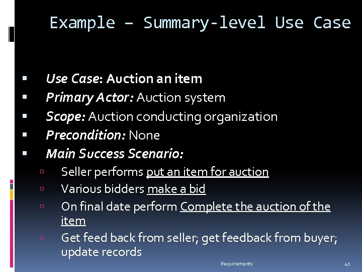 Example – Summary-level Use Case: Auction an item Primary Actor: Auction system Scope: Auction