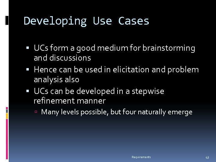 Developing Use Cases UCs form a good medium for brainstorming and discussions Hence can