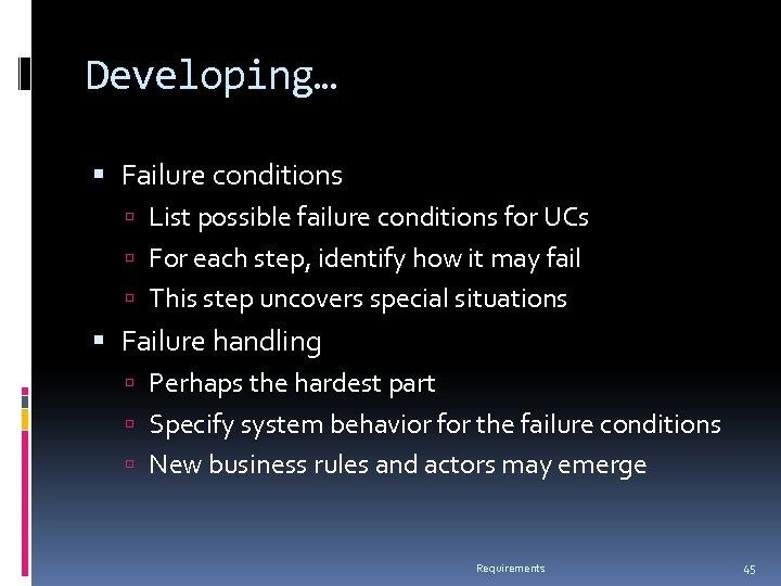 Developing… Failure conditions List possible failure conditions for UCs For each step, identify how
