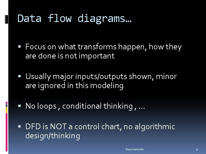 Data flow diagrams… Focus on what transforms happen, how they are done is not