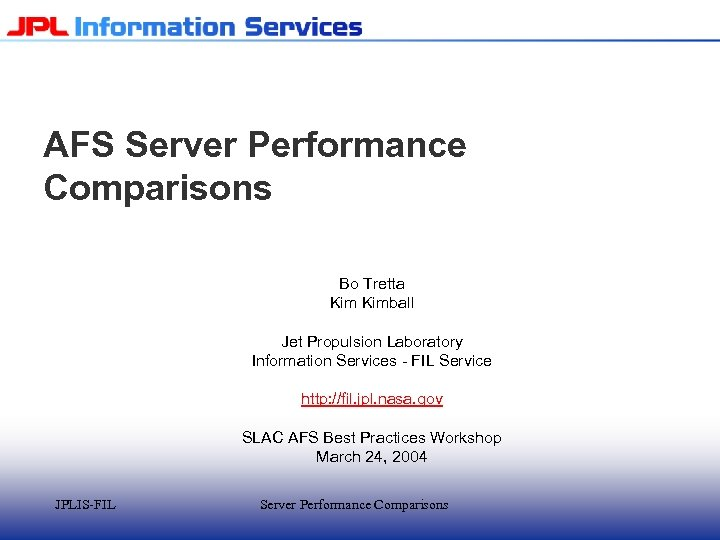 AFS Server Performance Comparisons Bo Tretta Kimball Jet Propulsion Laboratory Information Services - FIL