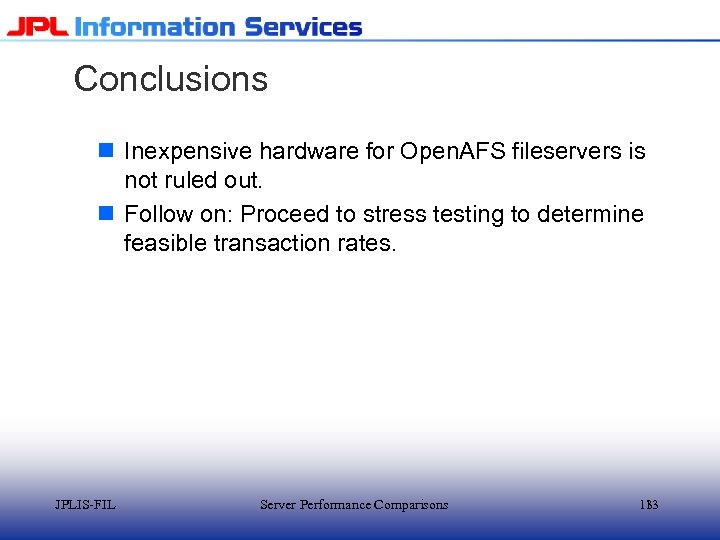 Conclusions n Inexpensive hardware for Open. AFS fileservers is not ruled out. n Follow