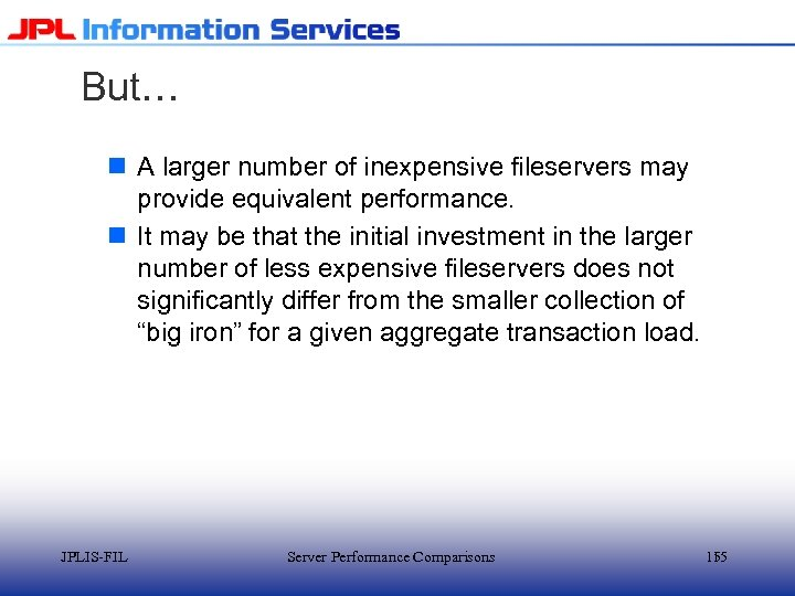 But… n A larger number of inexpensive fileservers may provide equivalent performance. n It