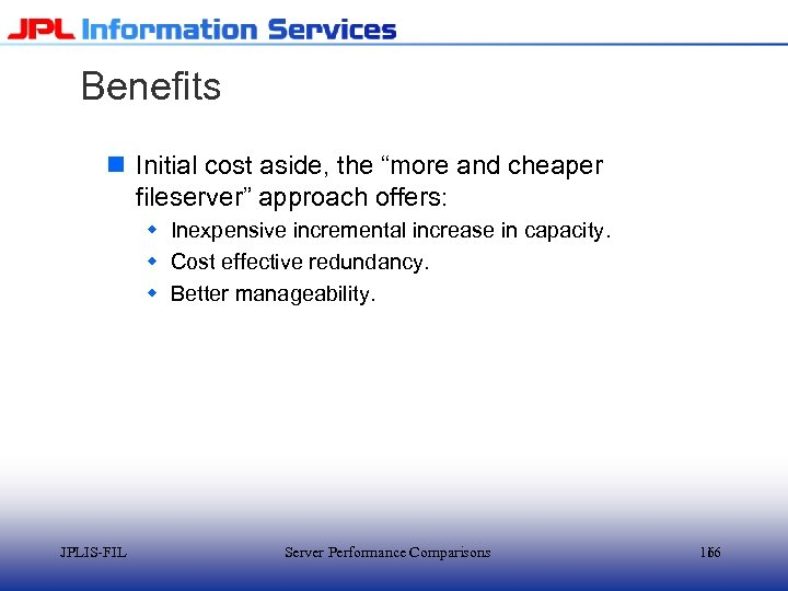 """Benefits n Initial cost aside, the """"more and cheaper fileserver"""" approach offers: w Inexpensive"""