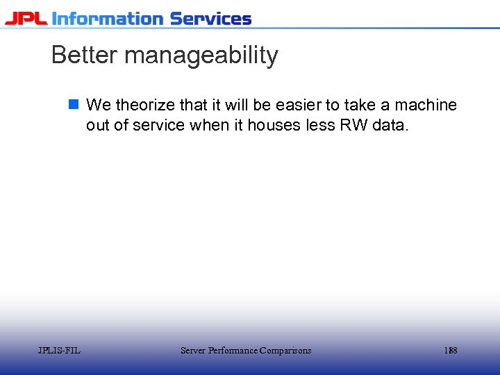 Better manageability n We theorize that it will be easier to take a machine