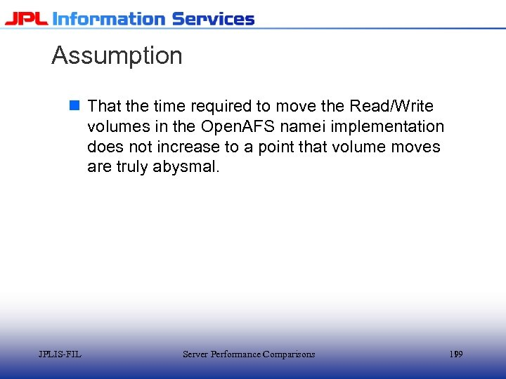 Assumption n That the time required to move the Read/Write volumes in the Open.