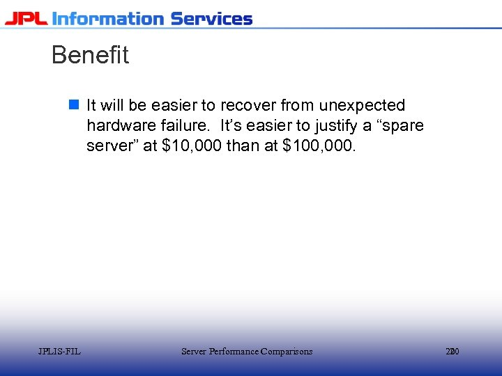 Benefit n It will be easier to recover from unexpected hardware failure. It's easier
