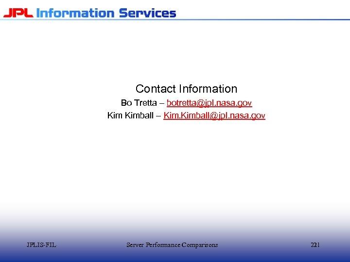 Contact Information Bo Tretta – botretta@jpl. nasa. gov Kimball – Kimball@jpl. nasa. gov JPLIS-FIL
