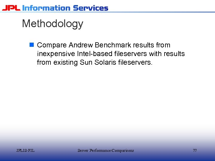 Methodology n Compare Andrew Benchmark results from inexpensive Intel-based fileservers with results from existing