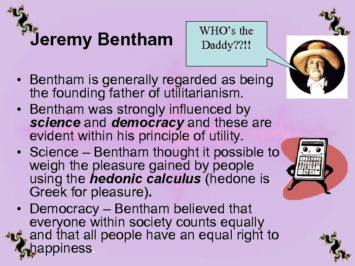 Jeremy Bentham WHO's the Daddy? ? !! • Bentham is generally regarded as