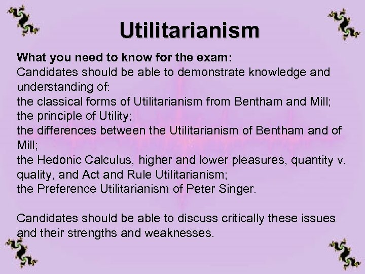 Utilitarianism What you need to know for the exam: Candidates should be able to