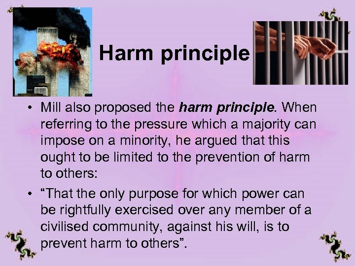 Harm principle • Mill also proposed the harm principle. When referring to the pressure