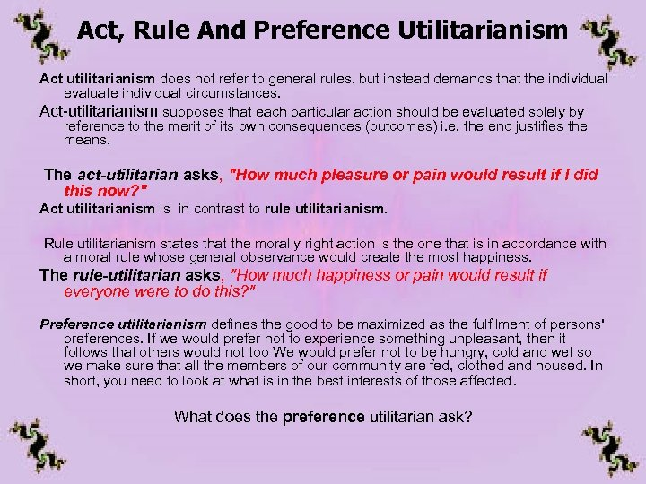Act, Rule And Preference Utilitarianism Act utilitarianism does not refer to general rules, but