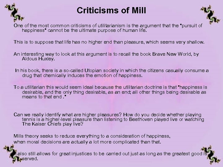 Criticisms of Mill One of the most common criticisms of utilitarianism is the argument