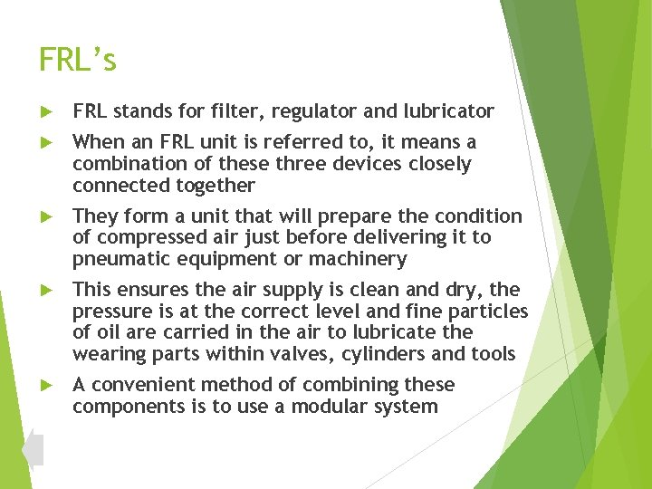 FRL's FRL stands for filter, regulator and lubricator When an FRL unit is referred
