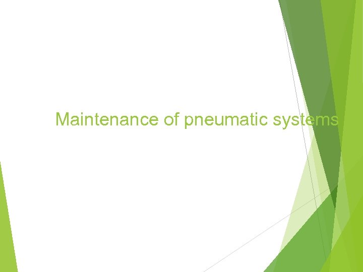 Maintenance of pneumatic systems