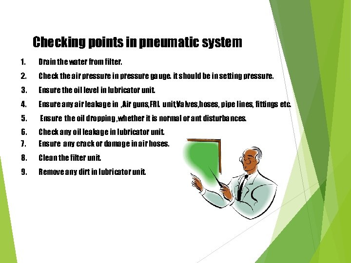 Checking points in pneumatic system 1. Drain the water from filter. 2. Check the