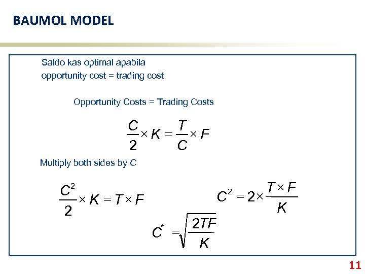 BAUMOL MODEL Saldo kas optimal apabila opportunity cost = trading cost Opportunity Costs =